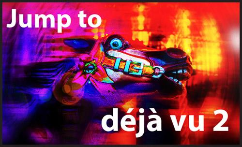 Jump to déjà vu 2
