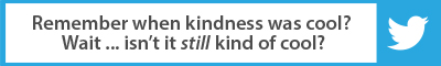 The Best Advice So Far: Remember when kindness was cool? Wait ... isn't it STILL kind of cool?