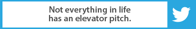 The Best Advice So Far: Not everything in life has an elevator pitch.